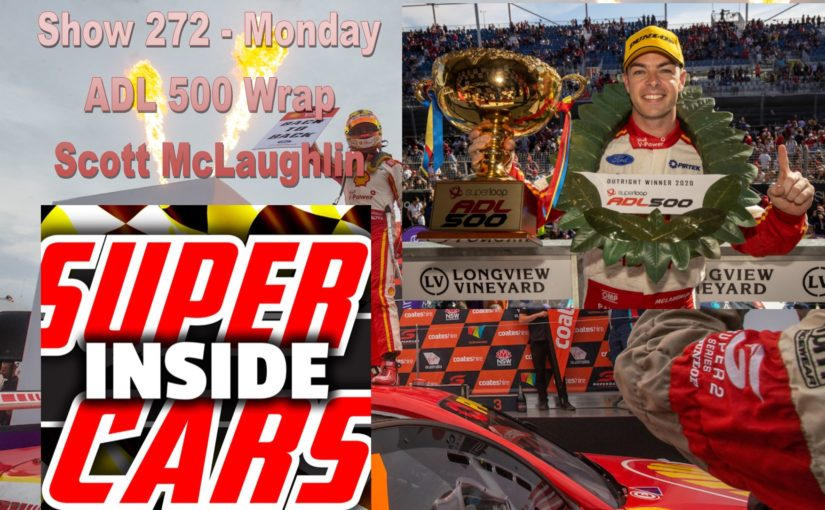Show 273.1 Monday- Superloop Adelaide 500 Wrap and Scott McLaughlin