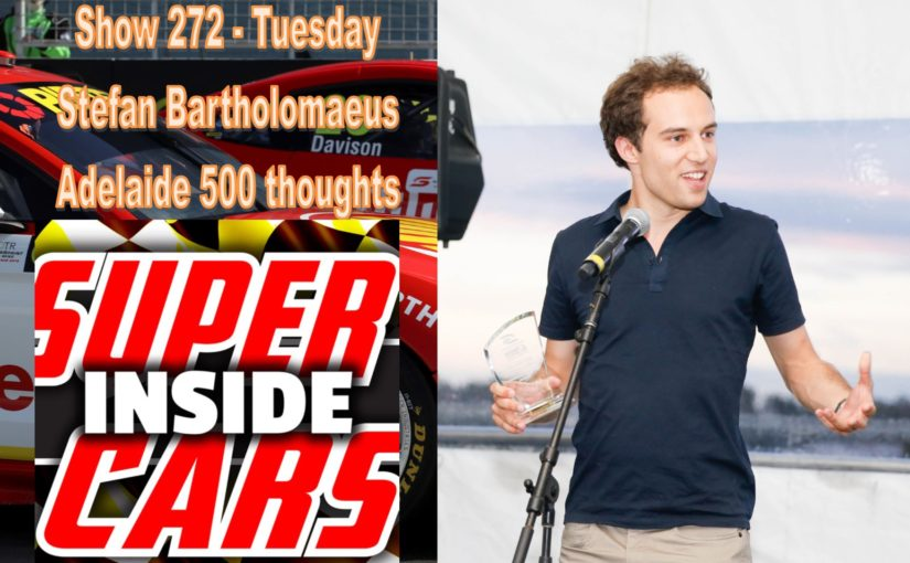 Show 273.2 Tuesday- Stefan Bartholomaeus Adelaide 500 thoughts